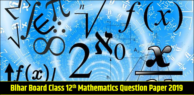 Bihar Board Class 12 Mathematics Question Paper 2019