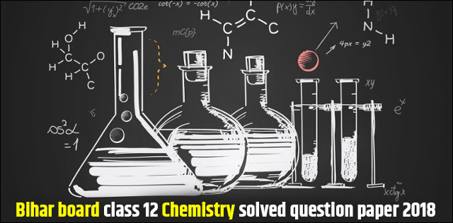 Bihar Board Class 12 Solved Question Paper for Chemistry