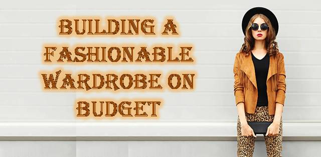 Building A Fashionable Wardrobe On Budget