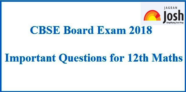 CBSE 12th Maths Board Exam 2018 Most Important Questions