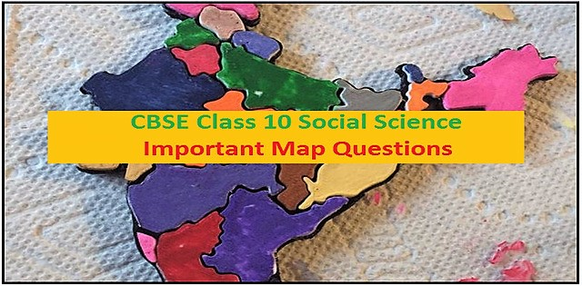 CBSE Class 10 Social Science Important Map Questions