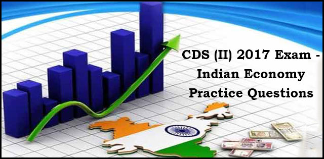 CDS (II) 2017 Exam: GK Practice Question – Indian Economy Set 01