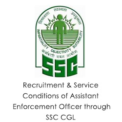 Recruitment & Service Conditions of Assistant Enforcement Officer through SSC CGL