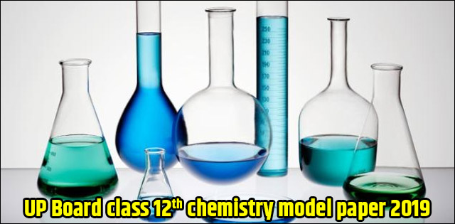 UP Board Class 12 Chemistry Model Paper 2019