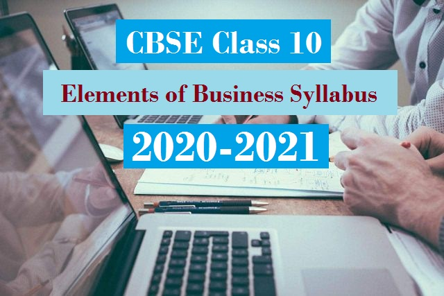 CBSE Class 10 Elements of Business Syllabus 2020-2021
