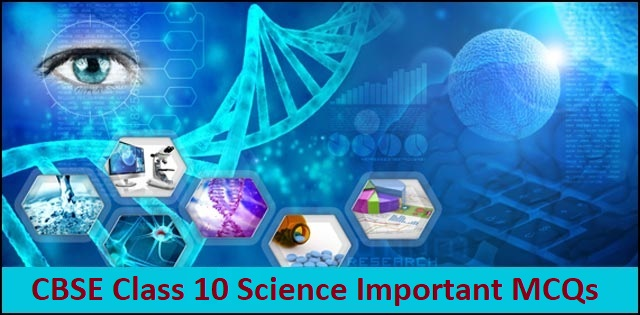 CBSE Class 10 Science Important MCQs from All Chapters
