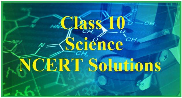 CBSE Class 10 Science NCERT Solutions