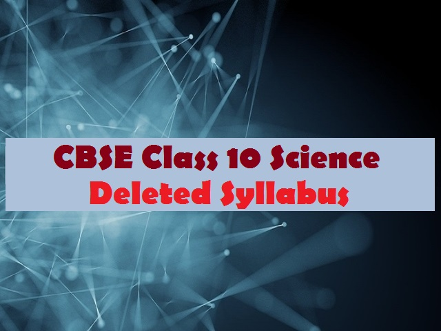 CBSE Class 10 Science Deleted Syllabus for 2020-2021