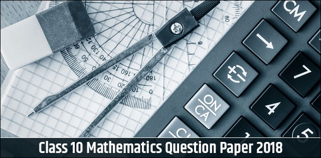 CBSE Maths Question Paper For Class 10 2018 Download In PDF