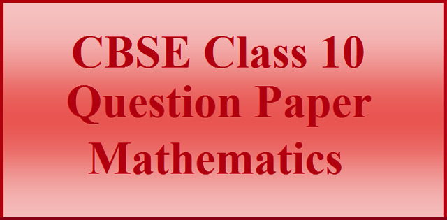 CBSE 10 Maths Board Exam 2017 Question Paper