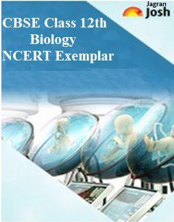 cbse class 12 ncert exemplar problems, class 12 biology ncert exempar, ncert exemplar problems