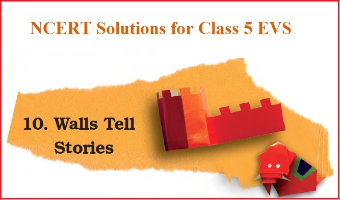 NCERT Solutions for Class 5 EVS Chapter 10Walls Tell Stories