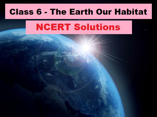 NCERT Solutions for Class 6 Geography - The Earth Our Habitat