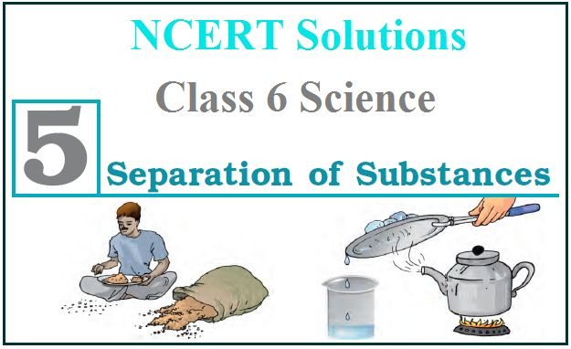 NCERT Solutions for Class 6 Science Chapter 5 Separation of
