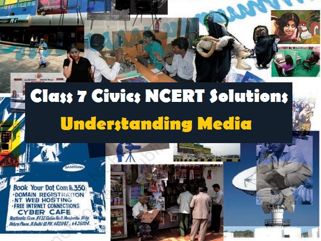 NCERT Solutions for Class 7 Civics Chapter 6 Understanding Media