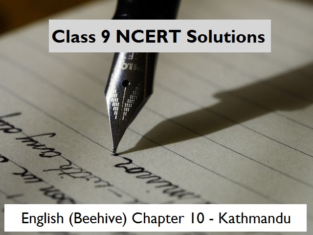 NCERT Solutions for Class 9 English Beehive Chapter 10 Kathmandu