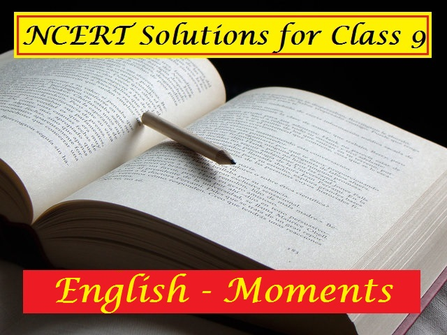 NCERT Solutions for Class 9 English Moments