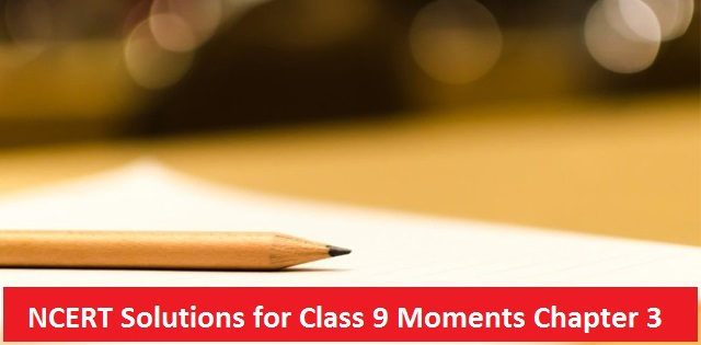 NCERT Solutions for Class 9 English Moments Chapter 3