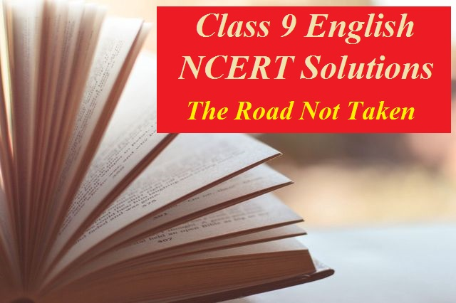NCERT Solutions for Class 9 English Poem - The Road Not Taken