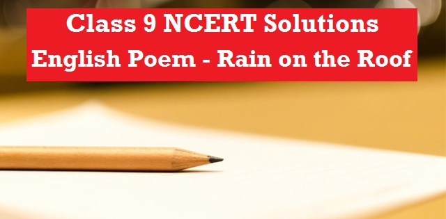 NCERT Solutions for Class 9 English Beehive Poem Rain on the Roof