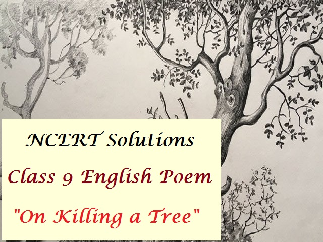 NCERT Solutions for Class 9 English Beehive Poem On Killing a Tree