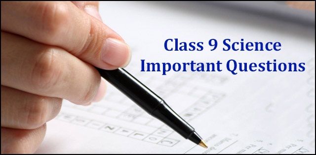 Important questions CBSE Class 9 Science: Practice 1 and 2