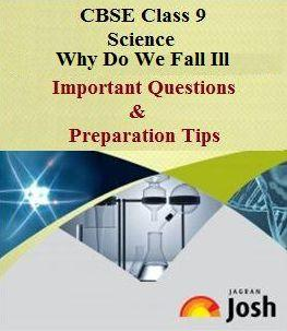 class 9 science important questions, class 9 why do we fall ill, class 9 science preparation tips