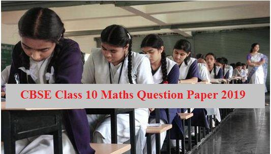 CBSE Class 10 Board Exam 2019: Maths Question Paper