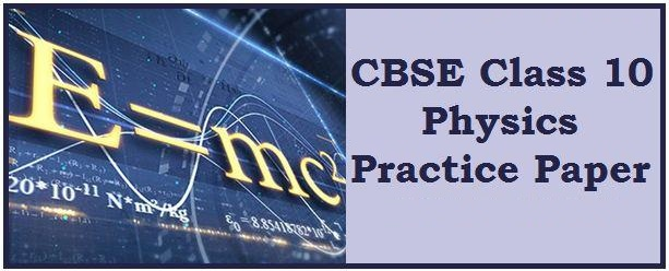 CBSE Class 10 Practice Paper for Physics (Science) 2019