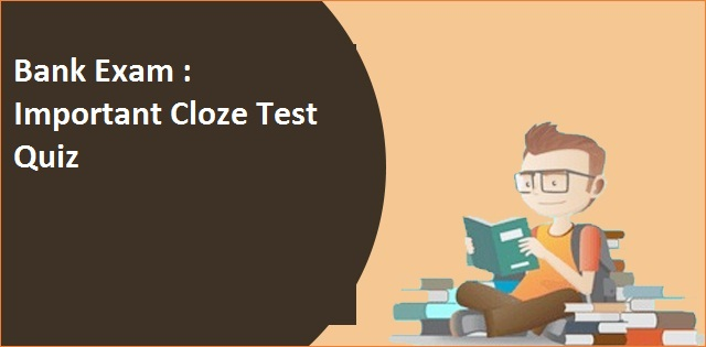 IBPS Clerk Mains Exam: Important Cloze Test Quiz
