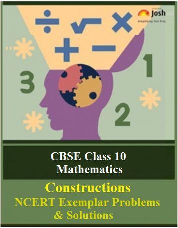 Class 10 Mathematics NCERT Exemplar, NCERT Exemplar Solution, Constructions Class 10 NCERT Exemplar