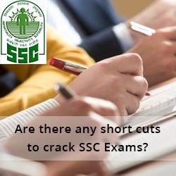 Are there any short cuts to crack SSC Exams
