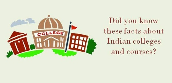 Did you know these facts about Indian colleges and courses?