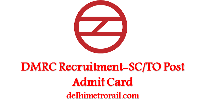 Download DMRC Admit Card for SC/TO Post