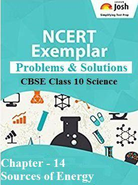 Class 10 Science NCERT Exemplar Problems and Solutions, Sources of Energy NCERT Problems and Solutions