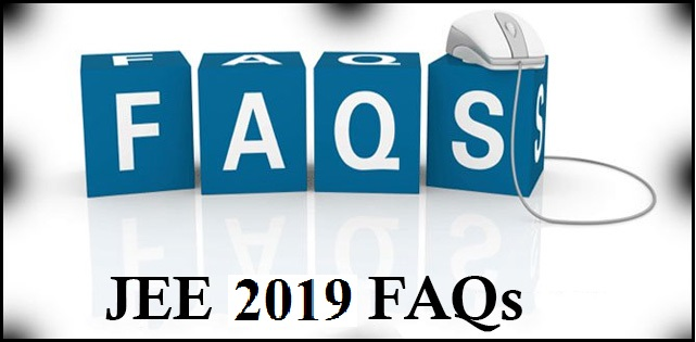 Frequently Asked Questions (FAQs) for JEE Main 2019