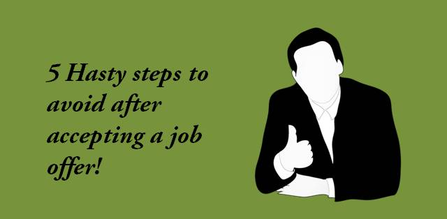 Hasty steps to avoid after accepting a job offer