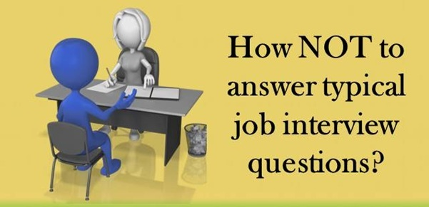 How not to answer typical job interview questions?