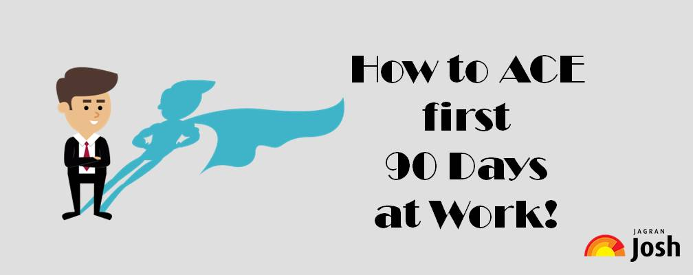 How to Ace your First 90 days at work