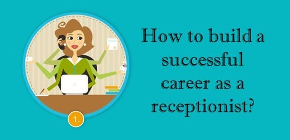 How to build a successful career as a receptionist?