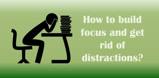 How to build focus and get rid of distractions