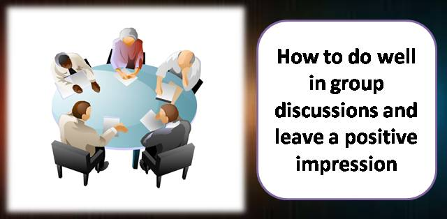 How to do well in group discussions and leave a positive impression