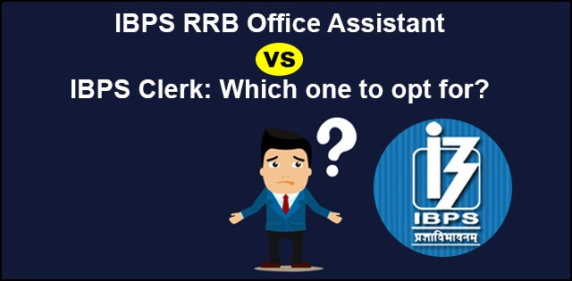 IBPS RRB Office Assistant vs IBPS Clerk: Which one to opt for?