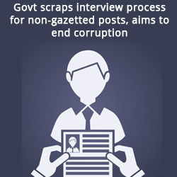 Govt scraps interview process for non gazetted posts aims to end corruption