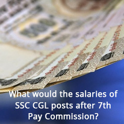 What would the salaries of SSC CGL posts after 7th Pay Commission