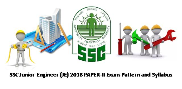 SSC Junior Engineer (JE) 2018 Paper-II Exam Pattern and Syllabus