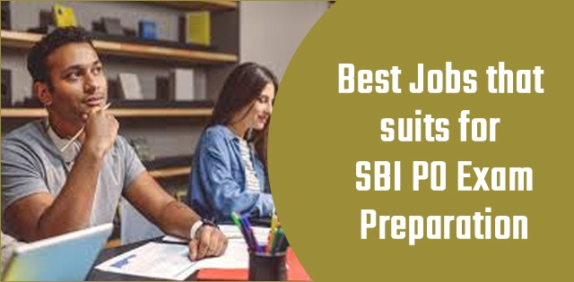 Best Jobs that suits for SBI PO Exam Preparation