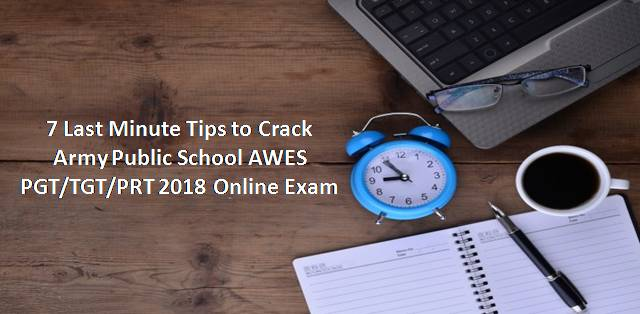 7 Last Minute Tips to Crack APS AWES PGT/TGT/PRT Exam 2018
