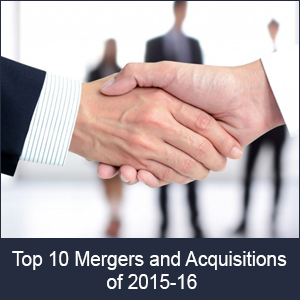 Top 10 Mergers and Acquisitions of 2015-16