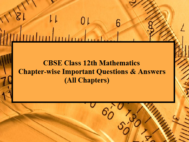 CBSE 12th Maths Board Exam 2020: Chapter-wise Important ...